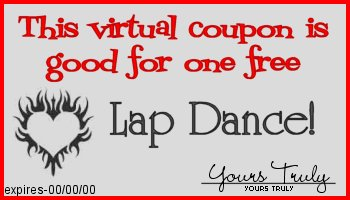 This coupon entitles you to one free lap dance