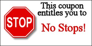 This coupon entitles you to no stops!