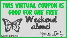 This coupon entitles you to one free weekend alone