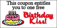 This coupon entitles you to one free birthday kiss