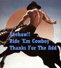Yeehaw! Ride 'Em Cowboy Thanks For The Add