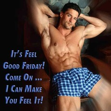 It's feel good Friday! Come on... I can make you feel it
