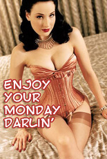 Enjoy your monday darlin