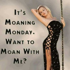 It's moaning Monday. Want to moan with me?
