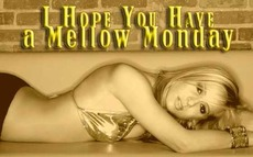 I hope you have a mellow Monday