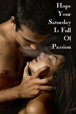 Hope Your Saturday Is Full Of Passion