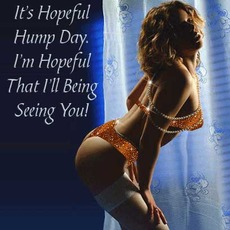 It's hopeful hump day. I'm hopeful that I'll be being seeing you!