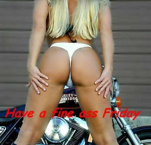 Have a fine ass Friday