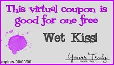 This coupon entitles you to one free wet kiss