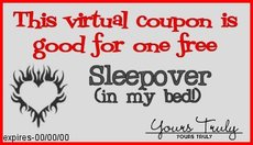 This coupon entitles you to one free sleepover (in my bed)