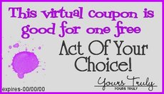 This coupon entitles you to one free act of choice