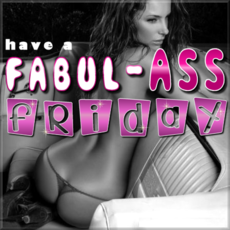 Have a fabul-ass Friday