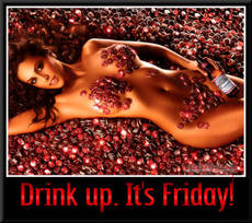 Drink up. It's Friday!