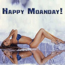 Happy Moanday!