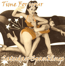 Time For Your Saturday Spankings