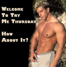 Welcome to try me Thursday  How about it?