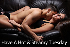 Have A Hot & Steamy Tuesday