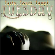 Taste touch tempt.. Tuesday