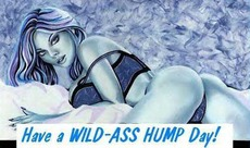 Have a WILD-ASS HUMP day!