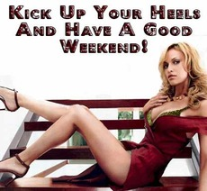 kick up your heels and have a good weekend
