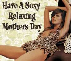 Have a sexy relaxing mothers day